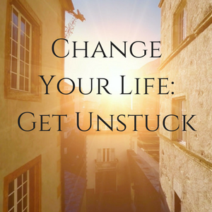 Change Your life Get Unstuck